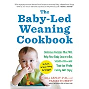 The Baby-Led Weaning Cookbook: Delicious Recipes That Will Help Your Baby Learn to Eat Solid Foods―and That the Whole Family Will Enjoy