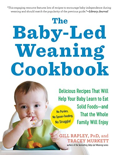 - The Baby-Led Weaning Cookbook: Delicious Recipes That Will Help Your Baby Learn to Eat Solid Foods-and That the Whole Family Will Enjoy