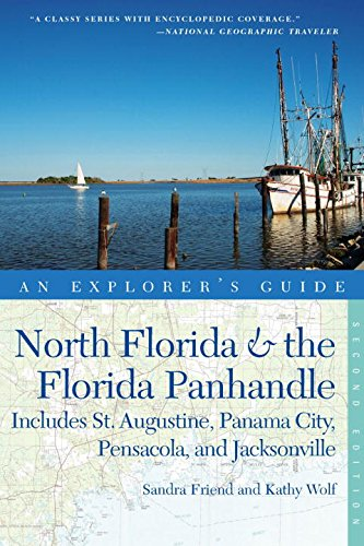 Explorer's Guide North Florida & the Florida Panhandle: Includes St. Augustine, Panama City, Pensacola, and Jacksonville (Second Edition)  (Explorer's - Fl City Florida