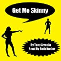 Get Me Skinny Audiobook by Tony Arreola Narrated by Beth Kesler