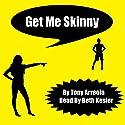 Get Me Skinny Audiobook by Tony Arreola Narrated by Beth Kesler