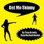 Get Me Skinny | Tony Arreola
