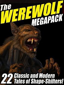 The Werewolf Megapack: 22 Classic and Modern Tales of Shape-Shifters! by [Lake, Jay, Hoffman, Nina Kiriki, Dumas, Alexandre, Betancourt, John Gregory, Yarbro, Chelsea Quinn, de Maupassant, Guy, Kipling, Rudyard, Saki]