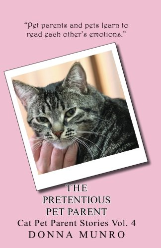 The Pretentious Pet Parent Vol. 4: Cat Pet Parent Stories Volume 4 (The Pretentious Pet Parent Volume 4) pdf