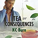 Tea or Consequences Audiobook by KC Burn Narrated by Darcy Stark