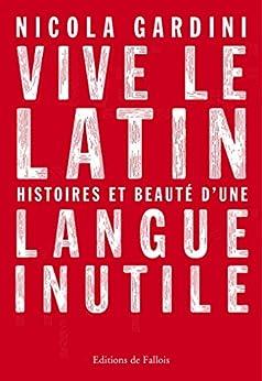 Vive le latin (French Edition) by [Gardini, Nicola, Goust, Dominique]