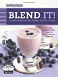 Good Housekeeping Blend It!: 150 Sensational Recipes to Make in Your Blender (Favorite Good Housekeeping Recipes)