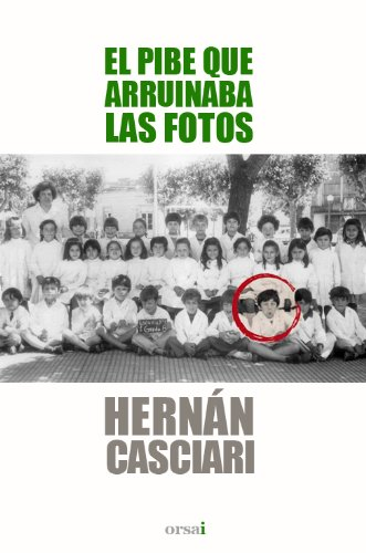 El pibe que arruinaba las fotos (Spanish Edition) by [Casciari, Hernán]