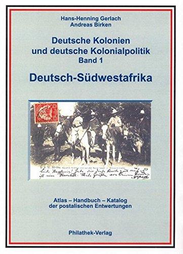 Deutsche Kolonien und deutsche Kolonialpolitik: Band 1 Deutsch-Südwestafrika Atlas, Handbuch, Katalog der postalischen Entwertungen