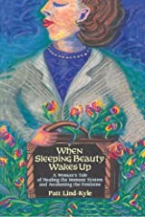 When Sleeping Beauty Wakes Up: A Woman's Tale of Healing the Immune System and Awakening the Feminine Paperback