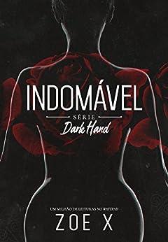 INDOMÁVEL - Série Dark Hand Vol. 1 por [X, Zoe]