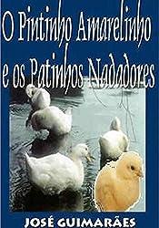 O Pintinho Amarelinho e os Patinhos Nadadores (Portuguese Edition)