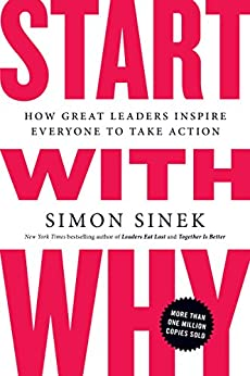 Start with Why: How Great Leaders Inspire Everyone to Take Action by [Sinek, Simon]