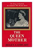 The Queen Mother;: The story of Elizabeth, the commoner who became Queen