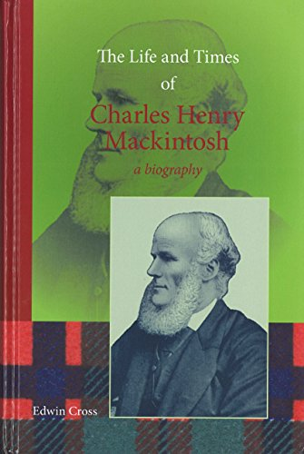 - The Life and Times of Charles Henry Mackintosh: A Biography
