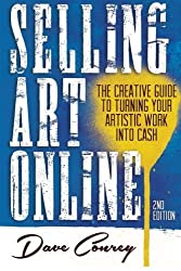 Selling Art Online: The Creative Guide to Turning Your Artistic Work into Cash by Dave Conrey (2013-07-10)