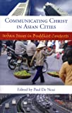 Communicating Christ in Asian Cities : Urban Issues in Buddhist Contexts, De Neui, Paul H., 0878080074