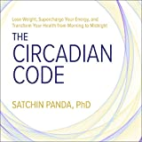 #7: The Circadian Code: Lose Weight, Supercharge Your Energy, and Transform Your Health from Morning to Midnight