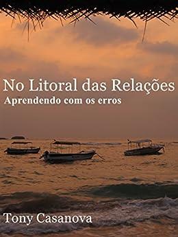 No litoral das relações: Aprendendo com os erros (Portuguese Edition) by [Casanova, Tony]