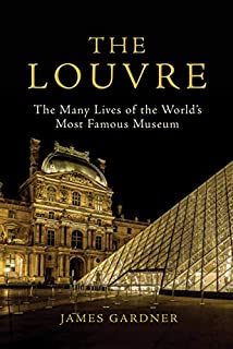 Book Cover: The Louvre: The Many Lives of the World's Most Famous Museum