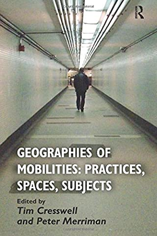 Geographies of Mobilities: Practices, Spaces, Subjects (Geography Practice)