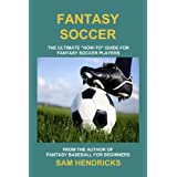 """Fantasy Soccer: The Ultimate """"How-to"""" Guide for Fantasy Soccer Players"""