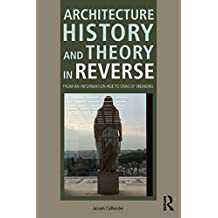 Architecture History and Theory in Reverse: From an Information Age to Eras of Meaning