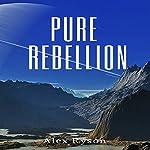 Pure Rebellion: Pure Love, Book 3 | Alex Ryson