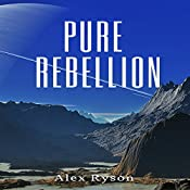 Pure Rebellion: Pure Love, Book 3 | Alex Ryson