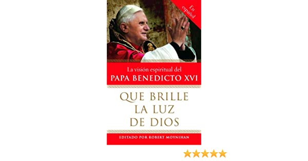 Amazon.com: Que brille la Luz de Dios: La vision espiritual del Papa Benedicto XVI (Spanish Edition) eBook: Robert Moynihan: Kindle Store