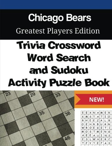 Chicago Bears Trivia Crossword, WordSearch and Sudoku Activity Puzzle Book: Greatest Players Edition