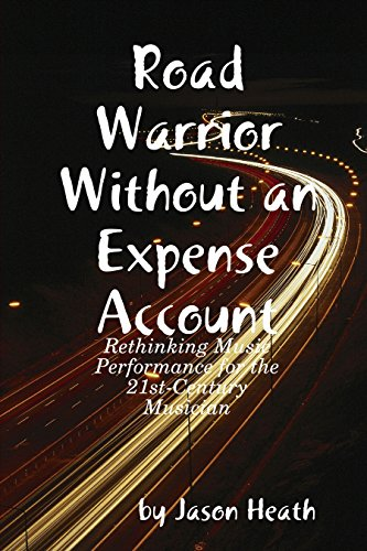 Road Warrior Without an Expense Account: Rethinking Music Performance for the 21st-Century - Road Heaths