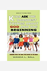 Kids Ask the Darndest Things about God and the Beginning: Answers from the First Five Books of the Bible (Paperback) - Common Paperback