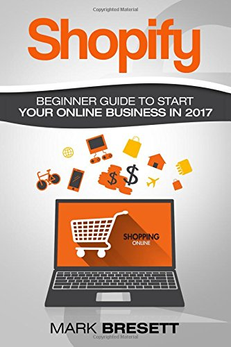 Shopify: Beginners Guide To Start Your Online Business In 2017