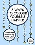 img - for 5 Ways to Colour Yourself Happier: Mantras and mandalas for anxiety and inspiration (Adult Colouring Book) (Volume 4) book / textbook / text book