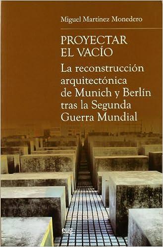 Resultado de imagen de PROYECTAR EL VACÍO. LA RECONSTRUCCIÓN ARQUITECTÓNICA DE MUNICH Y BERLÍN