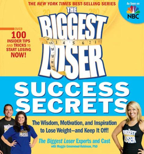 The Biggest Loser Success Secrets: The Wisdom, Motivation, and Inspiration to Lose Weight--and Keep It Off! pdf