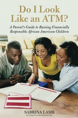 Search : Do I Look Like an ATM?: A Parent's Guide to Raising Financially Responsible African American Children