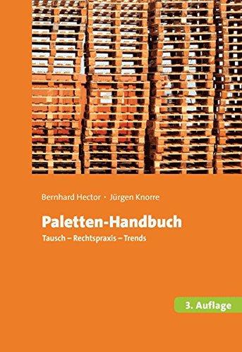 Paletten-Handbuch: Tausch, Rechtspraxis, Trends Taschenbuch – 25. März 2015 Bernhard Hector Jürgen Knorre PMC Media House GmbH 3962450858