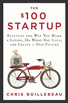 The $100 Startup: Reinvent the Way You Make a Living, Do What You Love, and Create a New Future 0307951529 Book Cover