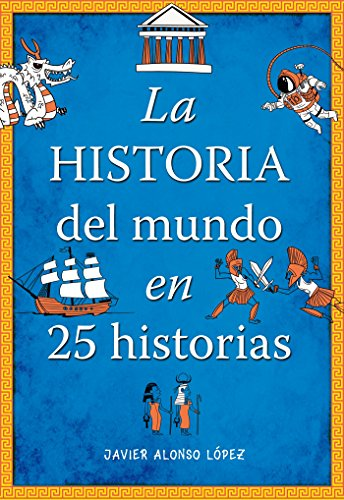 La historia del mundo en 25 historias /The History of the World in 25 Stories (Spanish Edition) [Javier Alonso Lopez] (Tapa Blanda)