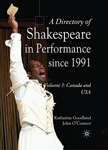 A Directory of Shakespeare in Performance Since 1991: Volume 3, USA and Canada by Goodland Katharine O Connor John