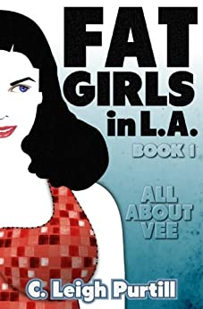 Fat Girls in L.A. (Book 1: All About Vee) by [Purtill, C. Leigh]
