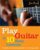 Play Guitar in 10 Easy Lessons, Jon Buck, 060062238X