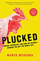 Plucked: Chicken, Antibiotics, and How Big Business Changed the Way the World Eats