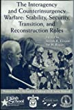 The Interagency and Counterinsurgency Warfare : Stability, Security, Transition, and Reconstruction Roles, , 1584873329