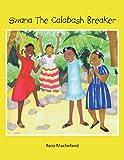 Swana the Calabash Breaker, Rosa MacFarland, 1467007447