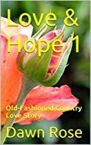 LOVE & HOPE 1: OLD-FASHIONED COUNTRY LOVE STORY (LOVE & HOPE - OLD-FASHIONED COUNTRY LOVE STORIES)