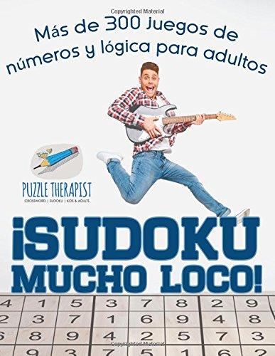 ¡Sudoku Mucho Loco! Mas de 300 juegos de numeros y logica para adultos (Spanish Edition) [Puzzle Therapist] (Tapa Blanda)