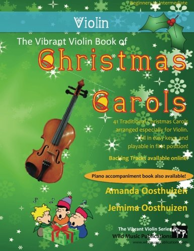 The Vibrant Violin Book of Christmas Carols: 40 Traditional Christmas Carols arranged especially for Violin starting with the easiest